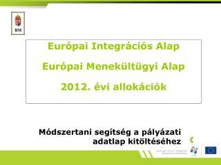 Eur�pai Integr�ci�s Alap Eur�pai Menek�lt�gyi Alap 2012. �vi allok�ci�k