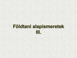 Földtani alapismeretek III.