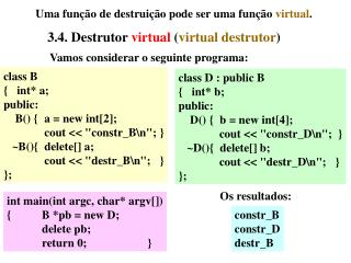 Uma função de destruição pode ser uma função  virtual .