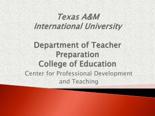 Texas A&M  International University Department of Teacher Preparation College of Education