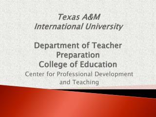 Texas A&M  International University Department of Teacher Preparation College of Education