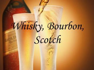 Whisky, Bourbon, Scotch