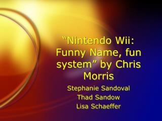 """Nintendo Wii: Funny Name, fun system"" by Chris Morris"