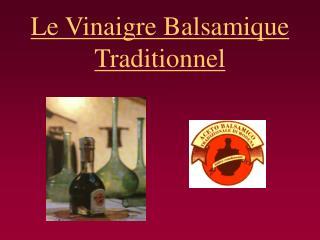 Le Vinaigre Balsamique Traditionnel