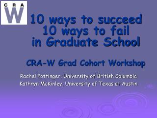 10 ways to succeed  10 ways to fail in Graduate School CRA-W Grad Cohort Workshop