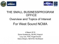 THE SMALL BUSINESSPROGRAM OFFICE Overview and Topics of Interest For West Sound NCMA   4 March 2010 Diane Kostelecky, NU