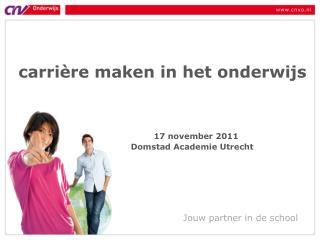 carrière maken in het onderwijs              17 november 2011