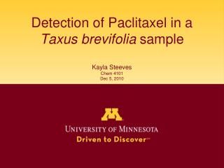 Detection of Paclitaxel in a Taxus brevifolia sample  Kayla Steeves Chem 4101  Dec 5, 2010