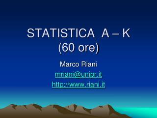 STATISTICA  A – K  (60 ore)