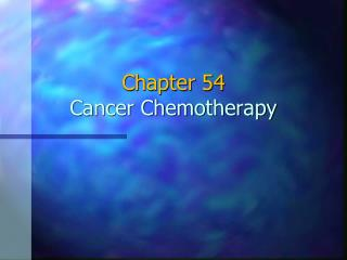 Chapter 54 Cancer Chemotherapy