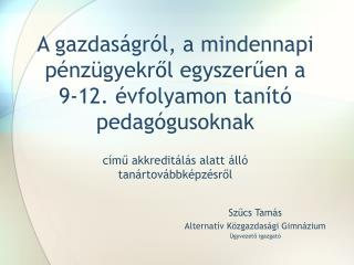 Szűcs Tamás Alternatív Közgazdasági Gimnázium Ügyvezető igazgató