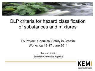 TA Project: Chemical Safety in Croatia  Workshop 16-17 June 2011  Lennart Dock Swedish Chemicals Agency