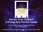 Has the Yo-yo Stopped  A Human Gene Number Update  Dr  Christopher Southan, Proteome Discovery  Oxford Glycosciences  Pr