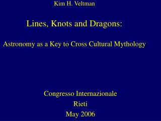 Kim H. Veltman Lines, Knots and Dragons:  Astronomy as a Key to Cross Cultural Mythology