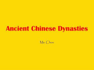 Ancient Chinese Dynasties Ms. Chou