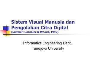 Sistem Visual Manusia dan Pengolahan Citra Dijital (Sumber: Gonzalez & Woods, 1992)