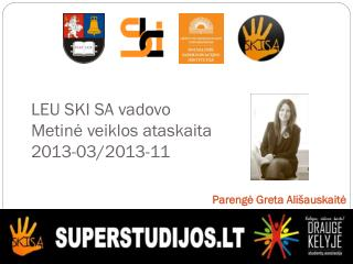 LEU SKI SA vadovo Metinė veiklos ataskaita 2013-03/2013-11
