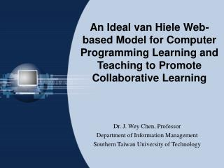 Dr. J. Wey Chen, Professor Department of Information Management