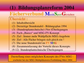 (1)  Bildungsplanreform 2004 Fächerverbund M usik S port G estalten