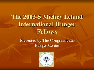 The 2003-5 Mickey Leland International Hunger Fellows