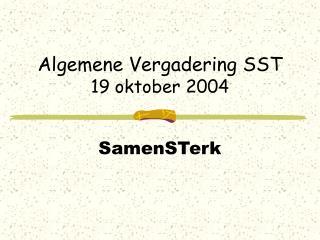 Algemene Vergadering SST 19 oktober 2004