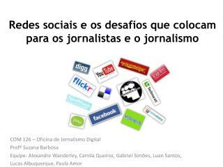 Redes  sociais  e os  desafios  que  colocam  para os  jornalistas  e o  jornalismo