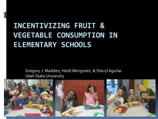 Incentivizing Fruit & Vegetable Consumption in Elementary Schools