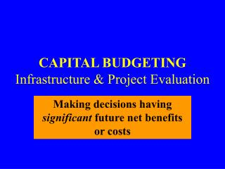 CAPITAL BUDGETING Infrastructure & Project Evaluation