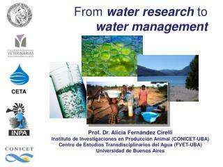 Prof. Dr. Alicia Fernández Cirelli Instituto de Investigaciones en Producción Animal (CONICET-UBA)