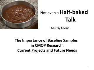 Not even a  Half-baked          Talk