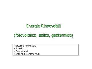Energie Rinnovabili (fotovoltaico, eolico, geotermico)