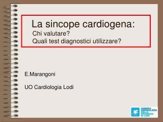 La sincope cardiogena:  Chi valutare? Quali test diagnostici utilizzare?