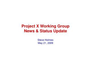 Project X Working Group News & Status Update