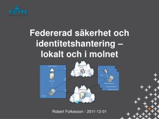 Federerad säkerhet och identitetshantering –  lokalt  och i molnet