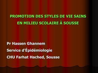 PROMOTION DES STYLES DE VIE SAINS  EN MILIEU SCOLAIRE À SOUSSE  Pr Hassen Ghannem
