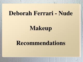 Deborah Ferrari - Nude Makeup Recommendations