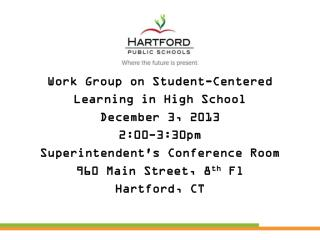 Work Group on Student-Centered  Learning in High School   December 3, 2013 2:00-3:30pm