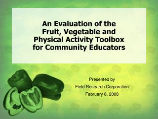 An Evaluation of the  Fruit, Vegetable and  Physical Activity Toolbox  for Community Educators