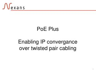 PoE Plus Enabling IP convergance  over twisted pair cabling