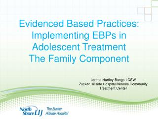 Evidenced Based Practices: Implementing EBPs in Adolescent Treatment The Family Component