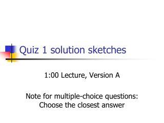 Quiz 1 solution sketches