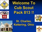 Welcome To  Cub Scout  Pack 813    St. Charles,  Kettering, Ohio