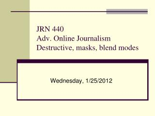 JRN 440 Adv. Online Journalism Destructive, masks, blend modes