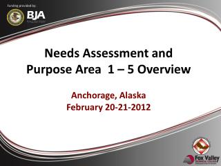 Needs Assessment and  Purpose Area  1 – 5 Overview