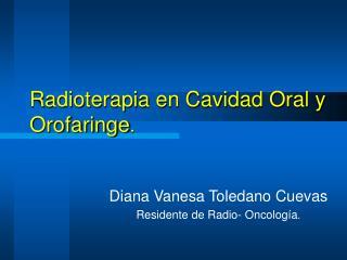 Radioterapia en Cavidad Oral y      Orofaringe.