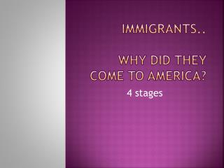 Immigrants.. Why did they come to America?