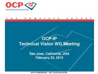 OCP-IP Technical Vision WG Meeting San Jose, California, USA February 22, 2012