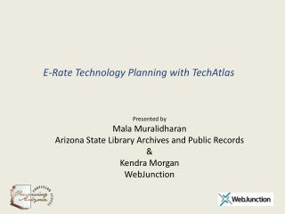 Presented by  Mala Muralidharan  Arizona State Library Archives and Public Records    Kendra Morgan WebJunction