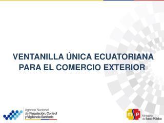 VENTANILLA ÚNICA ECUATORIANA  PARA  EL COMERCIO EXTERIOR