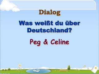 Dialog Was wei ßt du über Deutschland? Peg & Celine